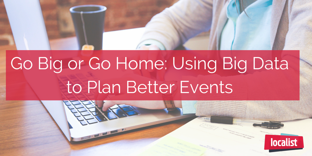 Go Big or Go Home- Using Big Data to Plan Better Events (Final) (1)