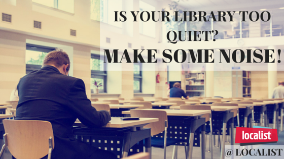 Is Your Library Too Quiet- Make Some
